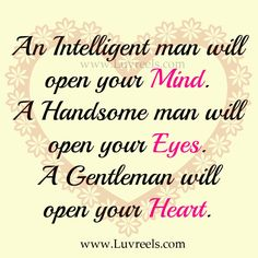 An intelligent man will open your mind.