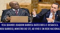 Veja quando Joaquim Barbosa desmascarou Barroso, ministro do STF, ao viv...
