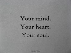 Your mind. Your heart. Your soul.