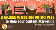 3 Museum Design Principles to Help Your Content Marketing
