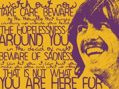 """Beware of Darkness"" - George Harrison Follow your heart and the light"