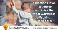 """""""A mother's love, in a degree, sanctifies the most worthless offspring. Mom Quotes, Best Quotes, Worthless, Mothers Love, Picture Quotes, Pictures, Photos, Momma Quotes, Best Quotes Ever"""