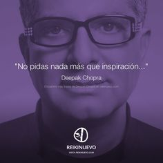 Inspiración (Deepak Chopra) http://reikinuevo.com/inspiracion-deepak-chopra/
