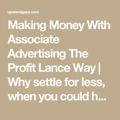 Making Money With Associate Advertising The Profit Lance Way | Why settle for less, when you could have the best?