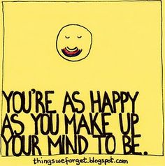 you're as happy as you make up your mind to be