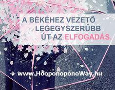 Hálát adok a mai napért. A békéhez vezető legegyszerűbb út az elfogadás. Az igazságtételt hagyhatod másra. Hagyhatod arra, aki a legjobba tudja. Ő az, akitől szabad választást kaptál: elfogadással vagy folytonos harcban élsz. Így szeretlek, Élet!  ⚜ Ho'oponoponoWay Magyarország ⚜ www.HooponoponoWay.hu