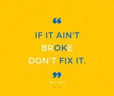 """Did you see """"If it ain't broke don't fix it""""  or """"If it ain't OK fix it""""  first? Chamber Of Commerce, Free"""