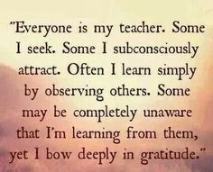 Everyone is my teacher! ♡ This...