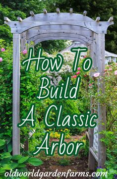 DIY Classic Arbor - How to add a beautiful arbor to your landscape. #arbor #diy #buildityourself #doityourself #gardenarbor #oldworldgardenfarms