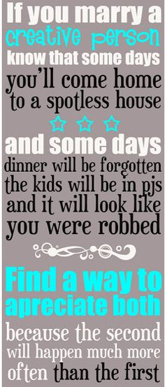 """""""If you marry a creative person know that some days you'll come home to a spotless house and some days dinner will be forgotten, the kids will be in pjs and it will look like you were robbed. Find a way to appreciate both because the second will happen much more often than the first."""" (Yep! They misspelled """"appreciate"""" but I still like the sentiment. #yankinaustralia #marriagehumor"""