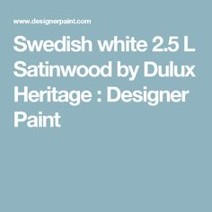 Swedish white 2.5 L Satinwood by Dulux Heritage : Designer Paint