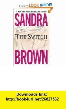 The Switch (9780446609944) Sandra Brown , ISBN-10: 0446609943  , ISBN-13: 978-0446609944 ,  , tutorials , pdf , ebook , torrent , downloads , rapidshare , filesonic , hotfile , megaupload , fileserve
