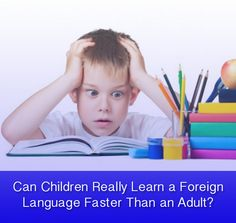 Can Children Learn a Foreign Language Faster Than an Adult?