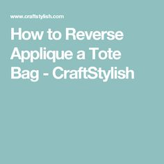 How to Reverse Applique a Tote Bag - CraftStylish