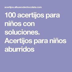 100 acertijos para niños con soluciones. Acertijos para niños aburridos