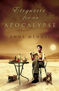 Kimba the Caffeinated Book Reviewer: Etiquette for an Apocalypse by Anne Mendel