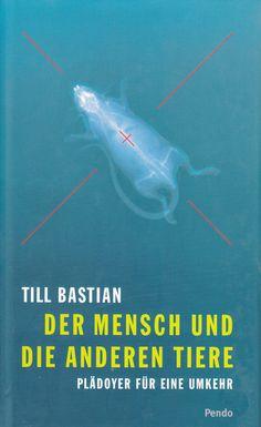 Der Mensch und die anderen Tiere von Till Bastian, Pendo Verlag Zürich 2003