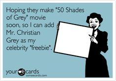 Hoping they make '50 Shades of Grey' movie soon, so I can add Mr. Christian Grey as my celebrity 'freebie'.