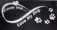 """Love me....Love my dog (s) decal is for the package deal. Lettering wrapped into an eternity sign with a heart and paw prints. Just be sure to select """"dog"""" or """"dogs"""", both are available.     Approximately 8"""" x 5"""", decal is standard in white. Please contact me if you are looking for another color.    Made of quality outdoor vinyl for durability. 