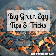 The Patriotic Pam...: Big Green Egg Tips & Tricks for Summer