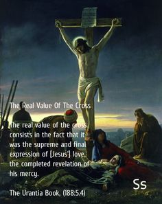 The real value of the cross. It was the supreme and final expression of Jesus love and mercy for us. He bore our sins so we could spend eternity with Him.