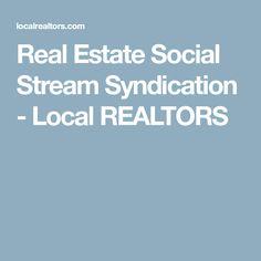 Real Estate Social Stream Syndication - Local REALTORS