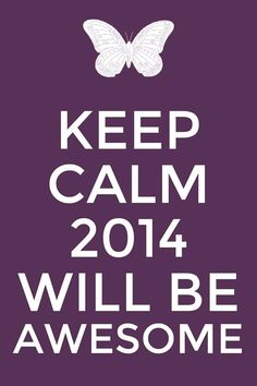 Just from the last few months of 2013, I know that 2014 will be way better!--2013 turned out OK but just barely.