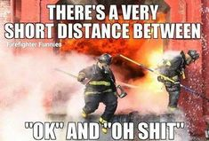 Firefighter distance been in both those spots sometimes all at the same time