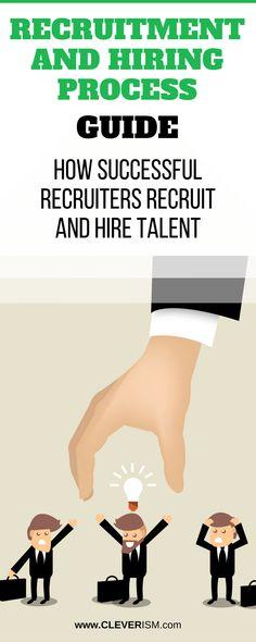 Recruitment and Hiring Process Guide: How Successful Recruiters Recruit
