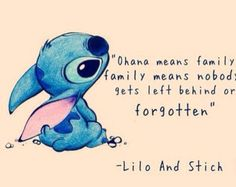 "Favorie Quote? ""Ohana means family, and family means no one gets left behind or forgotten."" -Lilo And Stitch"