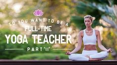 So You Want to Be a Full-Time Yoga Teacher (Part 2) | Yoga International