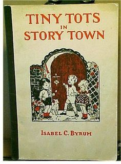 1928 TINY TOTS IN STORY TOWN~Christian Childens Book Poems Stories~Isabel Byrum