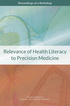 Relevance of Health Literacy to Precision Medicine: Proceedings of a Workshop (2016). Download a free PDF at https://www.nap.edu/catalog/23592/relevance-of-health-literacy-to-precision-medicine-proceedings-of-a?utm_source=pinterest