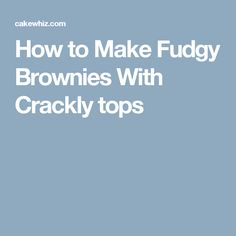 How to Make Fudgy Brownies With Crackly tops