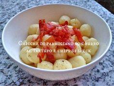 """""""Chicche di Parmigiano Reggiano con burro al tartufo e chips di speck"""", la ricetta di Margherita del blog """"Cannella e confetti"""" http://cannellaeconfetti.blogspot.it/2014/07/chicche-di-parmigiano-con-burro-al.html"""