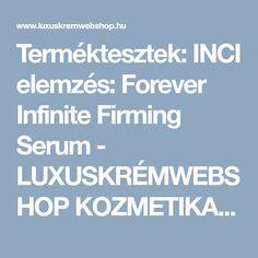 Terméktesztek: INCI elemzés: Forever Infinite Firming Serum - LUXUSKRÉMWEBSHOP KOZMETIKAI WEBÁRUHÁZ Intj, Aloe Vera, Serum