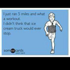 A little fitness humor!  I love this, because I literally did run down an ice cream truck the other day.