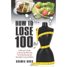 How to Lose 100 lbs.: A Woman's Guide to Becoming Physically Fit & Discovering the Beautiful Creature Within (Paperback) http://www.amazon.com/dp/1461037905/?tag=wwwmoynulinfo-20 1461037905
