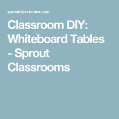 Classroom DIY: Whiteboard Tables - Sprout Classrooms