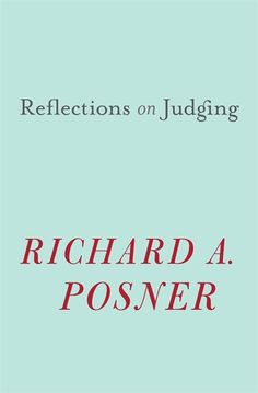 Reflections on Judging | Richard A. Posner | Published October 7th, 2013