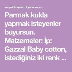 Parmak kukla yapmak isteyenler buyursun. Malzemeler: İp: Gazzal Baby cotton, istediğiniz iki renk Tığ: 2 mm Biraz elyaf 8 mm kilitl...