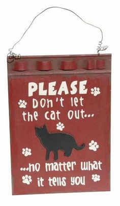 """""""Please Don'T Let The Cat Out """" Tin Plaque or Sign 