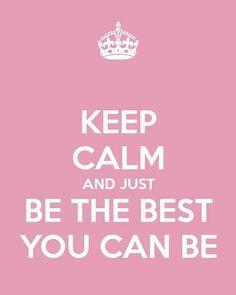 Restez Calme Et Juste Soyez Le Meilleur Que Vous Puissiez Être