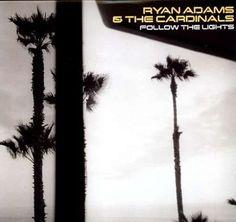 Ryan Adams & The Cardinals- Follow the Lights