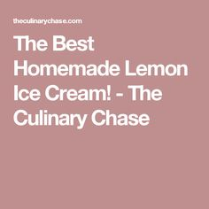 The Best Homemade Lemon Ice Cream! - The Culinary Chase