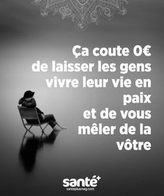 It costs 0 euros to let people live their lives in peace and mix with you. Words Quotes, Me Quotes, Sayings, Quote Citation, French Quotes, French Lessons, Positive Attitude, Proverbs, Affirmations