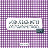 Word je eigen diëtist - Koolhydraatarm kookboek