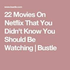 22 Movies On Netflix That You Didn't Know You Should Be Watching | Bustle
