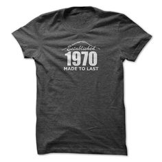 1970 Established Made To Last T-Shirts, Hoodies. Check Price Now ==► https://www.sunfrog.com/LifeStyle/Established-1970-Made-To-Last-DarkGrey.html?id=41382