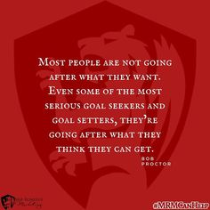 Most people are not going after what they want. Even some of the most serious goal seekers and goal setters, they're going after what they think they can get.  #MRMCanHelp #marketinghelp